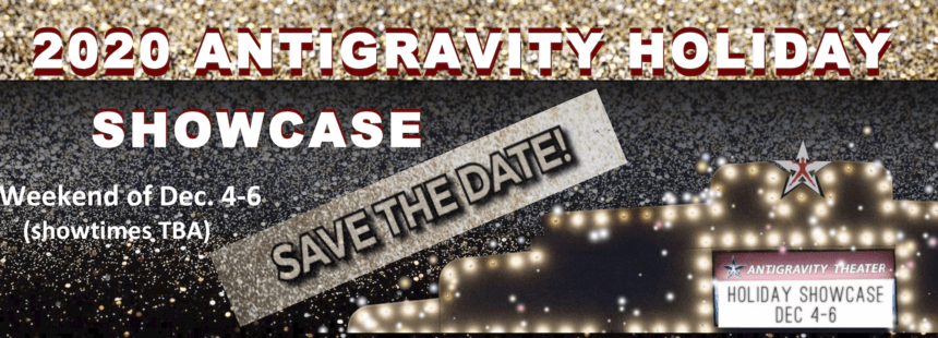 SAVE THE DATES!! ANTIGRAVITY 2020 HOLIDAY STUDENT + STAFF SHOWCASE!